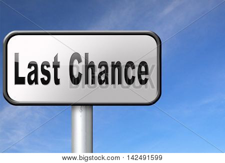 Last chance and final warning or opportunity, ultimate call now or never, road sign billboard. 3D illustration