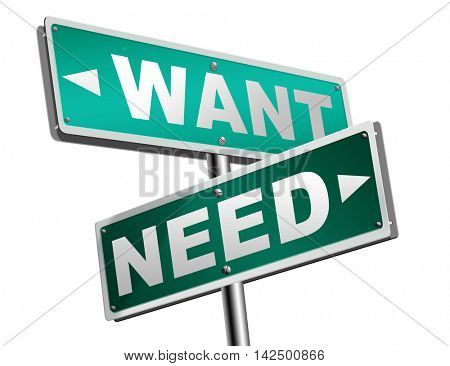 want need back to basic needs or being a big consumer society without satisfaction only must have always more never enough or less road sign arrow 3D illustration