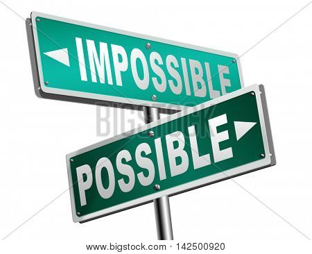 possible impossible make it happen determination and will power to realize your dreams perseverance road sign arrow 3D illustration