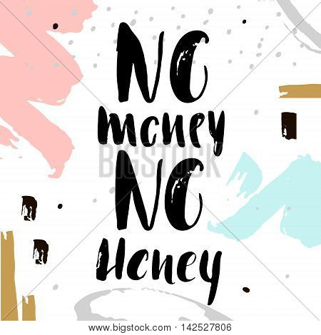 No money no honey. Handwritten unique lettering. Creative background with hand drawn elements. It can be used for card poster t-shirt etc. Vector Illustration