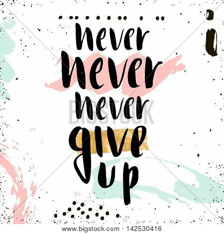 Never give up. Handwritten unique lettering. Creative background with hand drawn elements. It can be used for card poster t-shirt etc. Vector Illustration