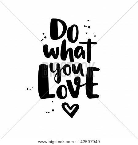 Do what you love. Modern vector lettering with heart and ink splashes. Isolated motivational handwritten quote. Trendy brush calligraphy. Hand lettering for posters invitations cards t shirt