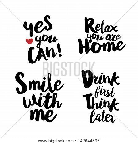 Fun Lifestyle Quotes typography. Hand lettering signs for t-shirt, cup, card, bag and overs. Yes you can. Relax, you are home. Smile with me. Drink first, think later