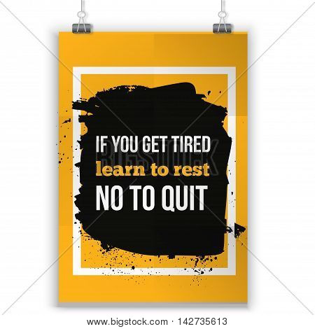 If you are tired learn to repeat not to quit. Positive affirmation, inspirational quote. Motivational typography posteron dark stain
