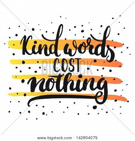 Kind words cost nothing - hand drawn lettering phrase, isolated on the white background with colorful sketch element. Fun brush ink inscription for photo overlays, greeting card or poster design.