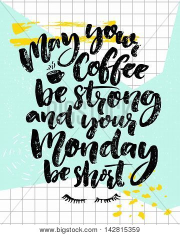 May your coffee be strong and your Monday be short. Fun saying about week start. Brush calligraphy on blue background with notebook squared paper. Vector quote