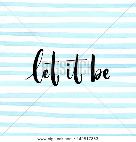 Let it be. Positive quote lettering at blue watercolor strokes background.