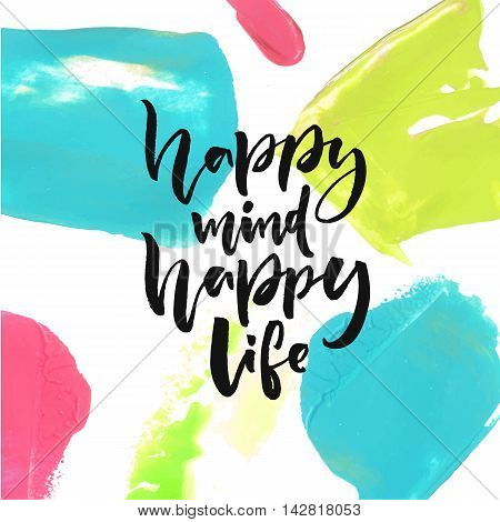 Happy mind, happy life. Positive saying about happiness and lifestyle. Brush lettering quote design.