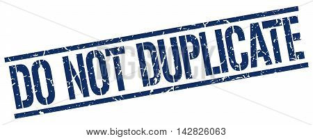 do not duplicate stamp. blue grunge square isolated sign