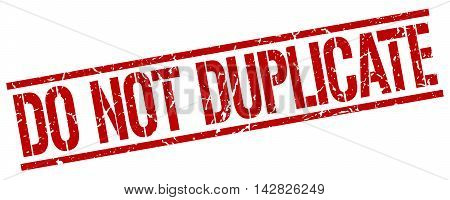 do not duplicate stamp. red grunge square isolated sign