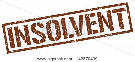 insolvent stamp. brown grunge square isolated sign