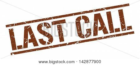 last call stamp. brown grunge square isolated sign