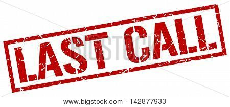 last call stamp. red grunge square isolated sign