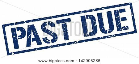 past due stamp. blue grunge square isolated sign