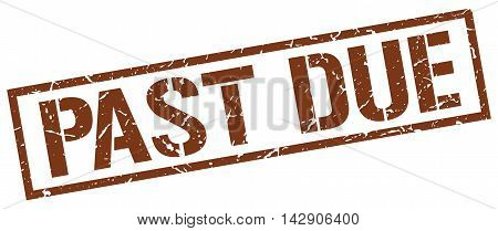 past due stamp. brown grunge square isolated sign