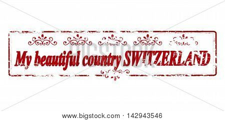 Rubber stamp with text my beautiful country Switzerland inside vector illustration