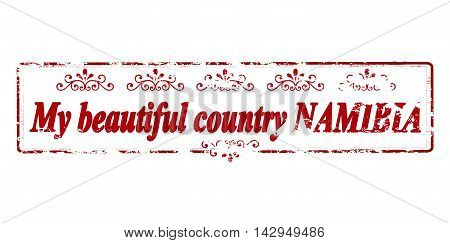 Rubber stamp with text my beautiful country Namibia inside vector illustration