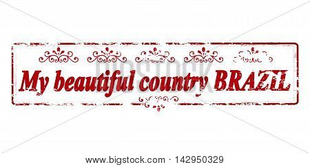 Rubber stamp with text my beautiful country Brazil inside vector illustration