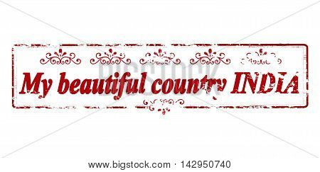 Rubber stamp with text my beautiful country India inside vector illustration