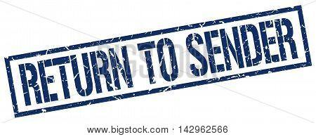 return to sender stamp. blue grunge square isolated sign
