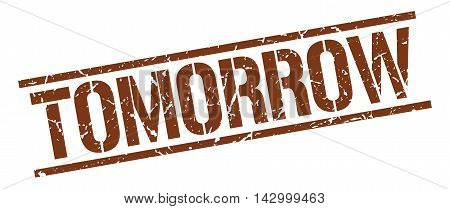 tomorrow stamp. brown grunge square isolated sign