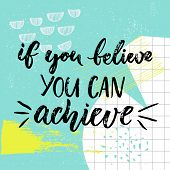 If you can believe, you can achieve. Motivation saying, brush calligraphy on blue background with hand drawn strokes and squared paper. Positive vector quote poster