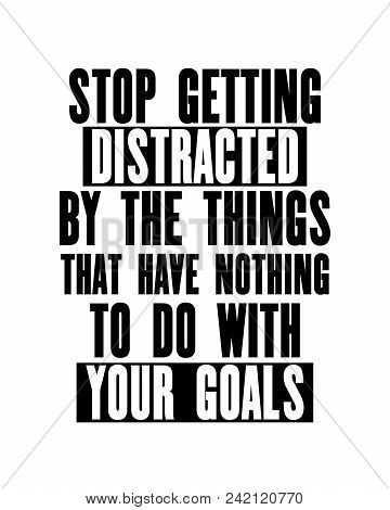 Inspiring Motivation Quote With Text Stop Getting Distracted By The Things That Have Nothing To Do W