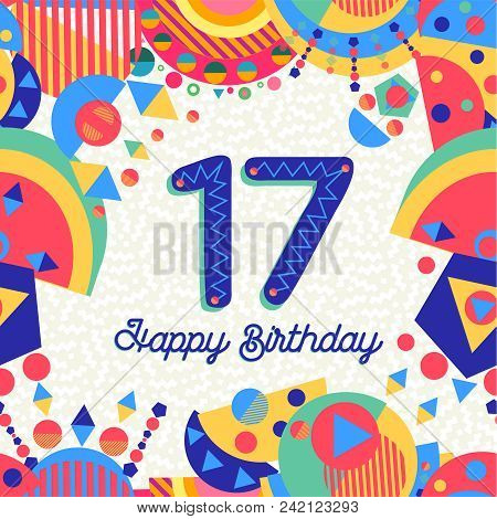 Happy Birthday Seventeen 17 Year Fun Design With Number, Text Label And Colorful Decoration. Ideal F