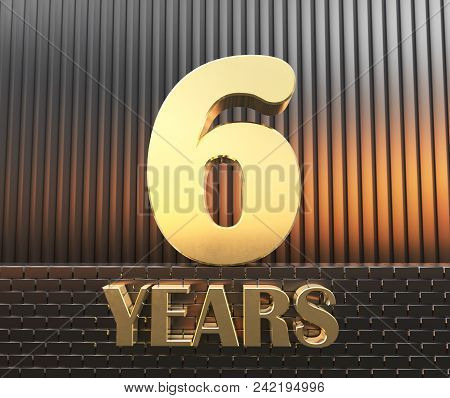 Golden Number Six Number 6 And The Word Years Against The Background Of Metal Rectangular Parallelep