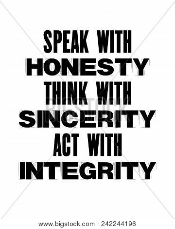 Inspiring Motivation Quote With Text Speak With Honesty Think With Sincerity Act With Integrity. Vec