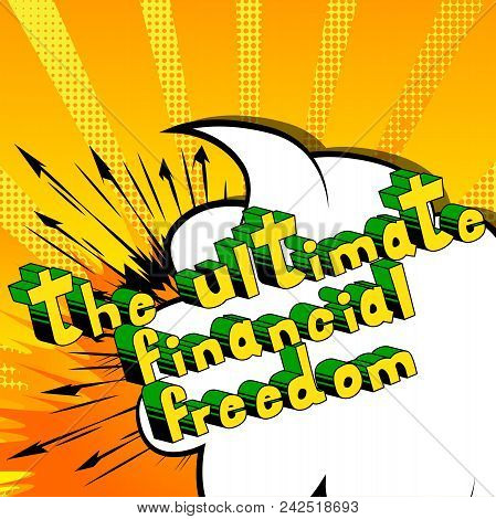 The Ultimate Financial Freedom - Comic Book Words On Abstract Background.
