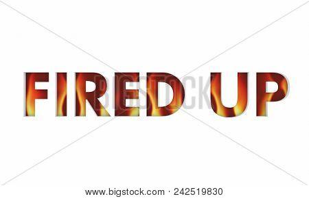 Fired Up Flames Get Excited Word Render 3d Illustration