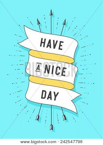 Have A Nice Day. Vintage Ribbon Banner And Drawing In Old School Style With Text Have A Nice Day. Ha