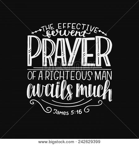Hand Lettering The Effective Fervent Prayer Of A Righteous Man Avails Much. Biblical Background. Chr