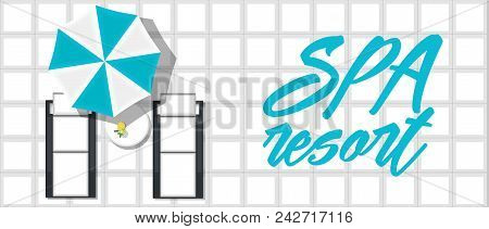Spa Resort Banner With Beach Loungers And Sun Umbrella. Luxury Place Resort And Spa For Vacations. B