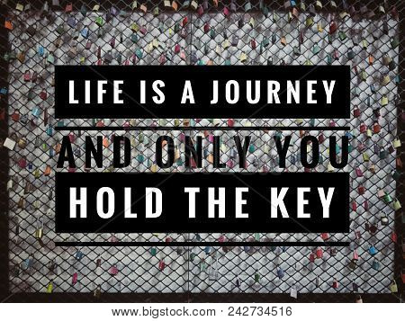 Motivational And Inspirational Quote - Life Is A Journey And Only You Hold The Key. With Blurred Vin