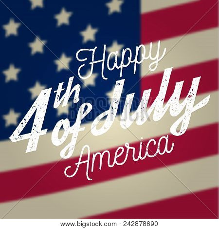 Happy 4th Of July Design In Retro Style. Fourth Of July Greeting Card On The American National Flag
