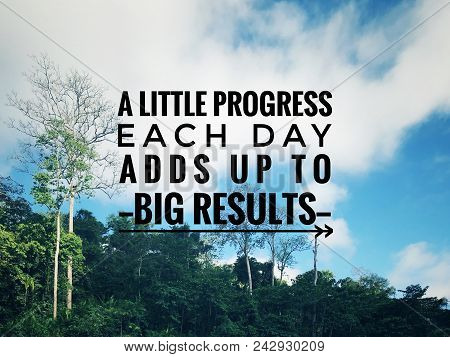 Motivational And Inspirational Quote - A Little Progress Each Day Adds Up To Big Results. With Vinta