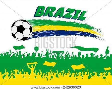Brazil Flag Colors With Soccer Ball And Brazilian Supporters Silhouettes. All The Objects, Brush Str
