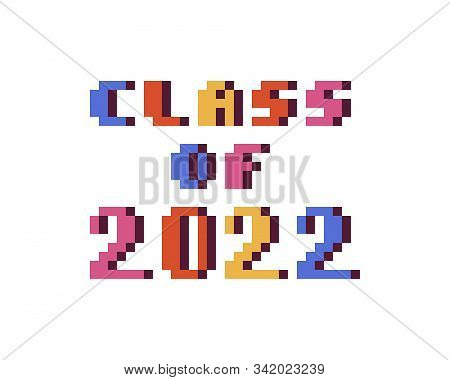 Class Of 2022, Colorful 8 Bit Pixel Art Font Quote For Prints, Posters, Banners, Stickers, Yearbook