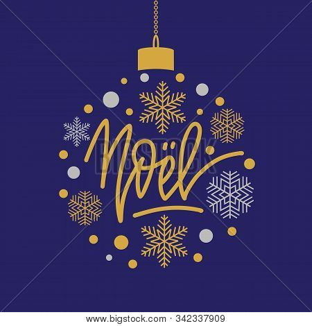 Christmas In French Greeting. Noel. Handwritten Lettering With Snowflakes In Christmas Ball. Vector