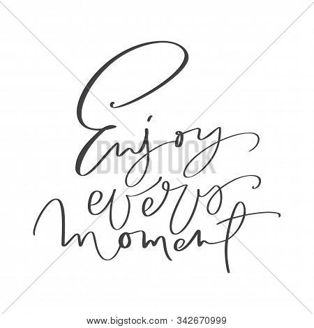 Enjoy Every Moment Calligraphic Modern Motivation Text. Handdrawn Typography Poster With Lettering.