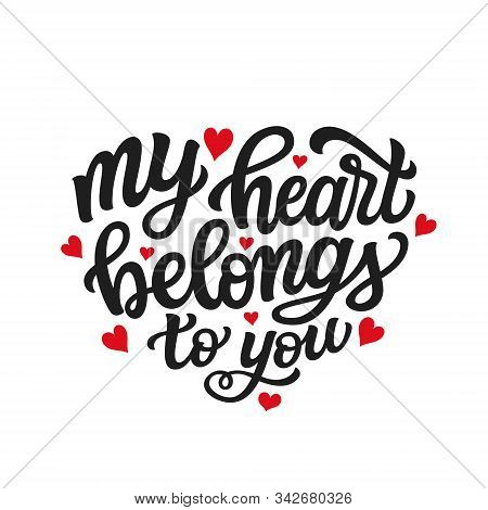 My Heart Belongs To You. Hand Drawn Romantic Quote Isolated On White Background. Vector Typography F
