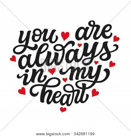 You Are Always In My Heart. Hand Drawn Romantic Quote Isolated On White Background. Vector Typograph