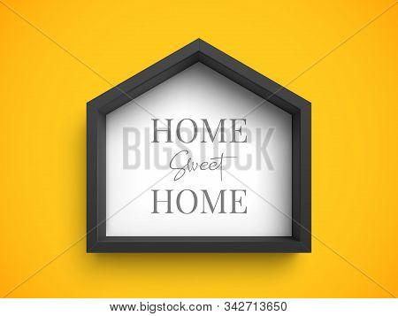 Black Stylish Frame In Shape Of House With Inscription Home Sweet Home