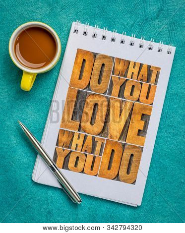 do what you love, love what you do - motivational word abstract in vintage letterpress wood type in a sketchbook with coffee, happiness, career, satisfaction and success concept