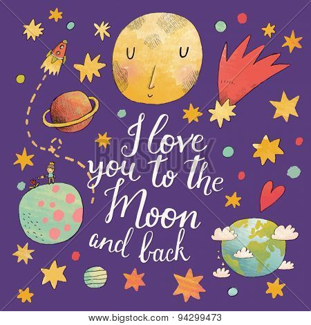 I love you to the moon and back. Awesome romantic card with lovely planets, moon, spaceship, starts and comets. Fantastic childish background in bright colors