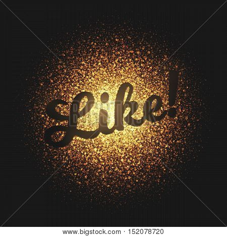 Like. Bright golden shimmer glowing round particles vector background. Scatter shine tinsel light explosion effect.  Lettering and calligraphy artwork illustration