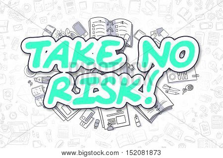 Take No Risk - Sketch Business Illustration. Green Hand Drawn Inscription Take No Risk Surrounded by Stationery. Cartoon Design Elements.