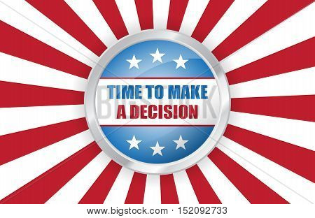 Vector vote USA presidential election banner. Time to make a decision pin button on american flag